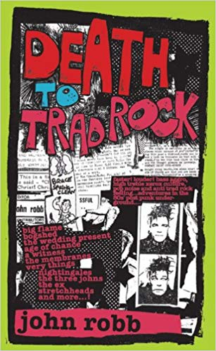 John Robb: Death To Trad Rock