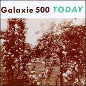 Galaxie 500 – Today