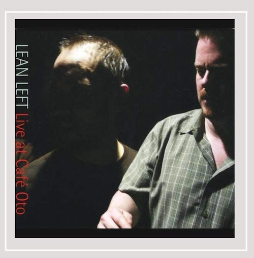 Lean Left – Live at Cafe Oto