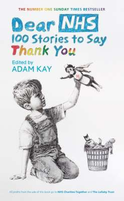 Dear NHS: 100 Stories to Say Thank You, Edited by Adam Kay