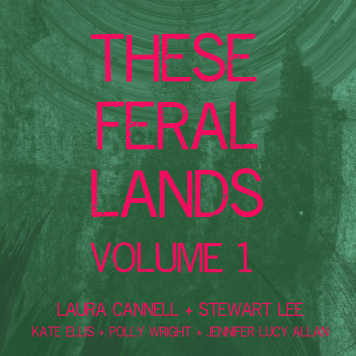 Laura Cannell & Stewart Lee: These Feral Lands Volume 1 – A fevered collection